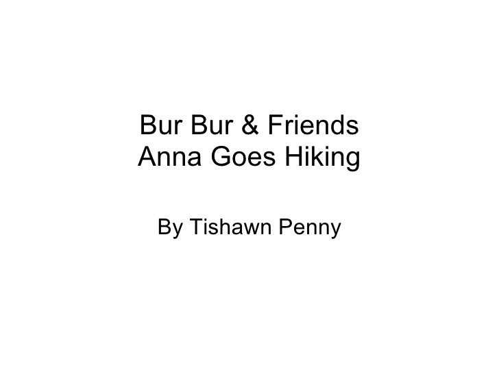 Bur Bur & Friends Anna Goes Hiking By Tishawn Penny