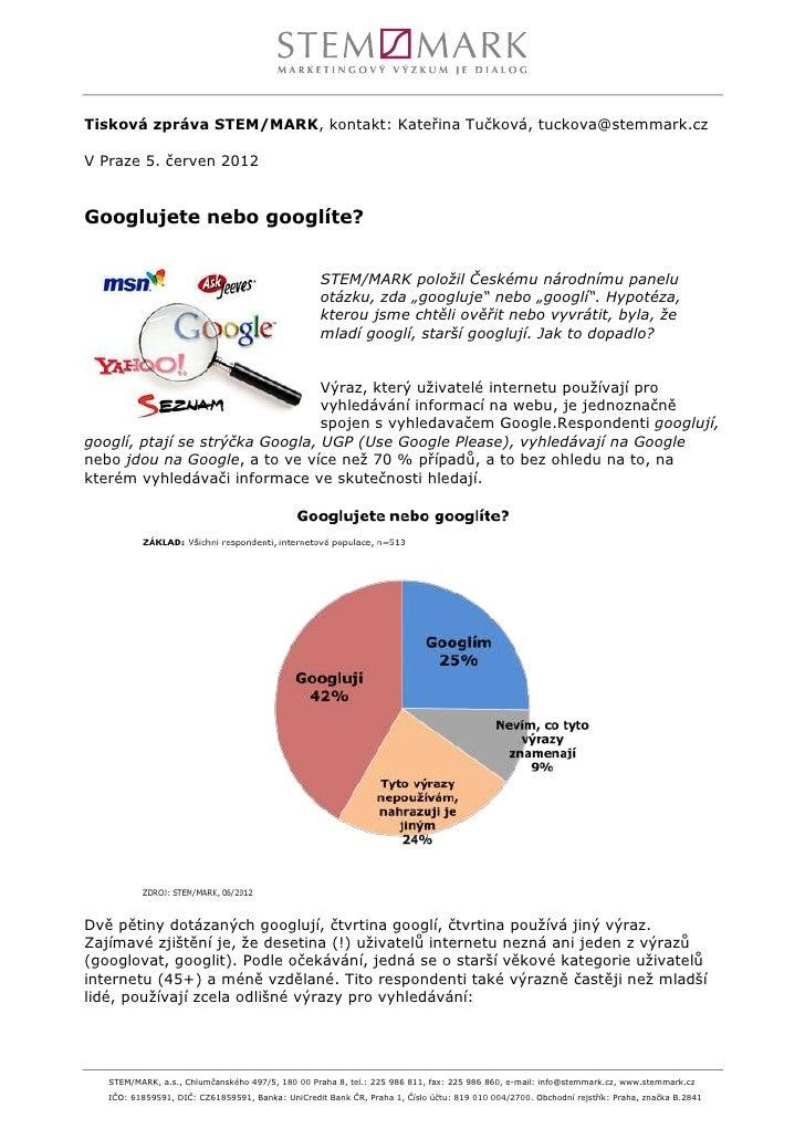 Tisková zpráva STEM/MARK, kontakt: Kateřina Tučková, tuckova@stemmark.czV Praze 5. červen 2012Googlujete nebo googlíte?   ...
