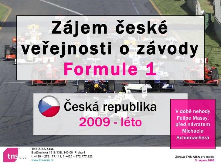 Zájem české veřejnosti o závody  Formule 1 Česká republika 2009 - léto V době nehody Felipe Massy, před návratem Michaela ...