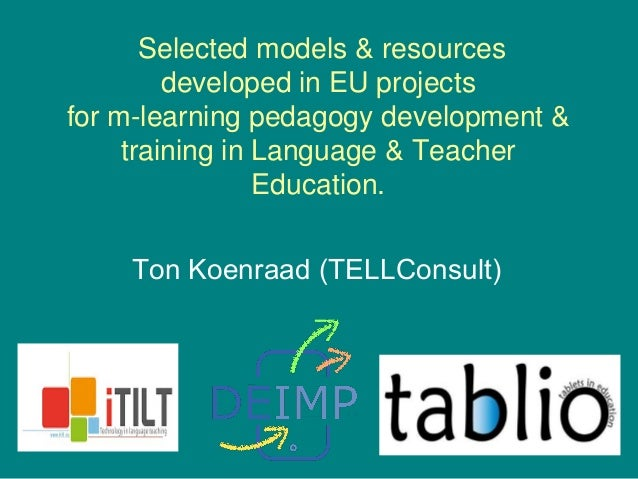 Selected models & resources developed in EU projects for m-learning pedagogy development & training in Language & Teacher ...