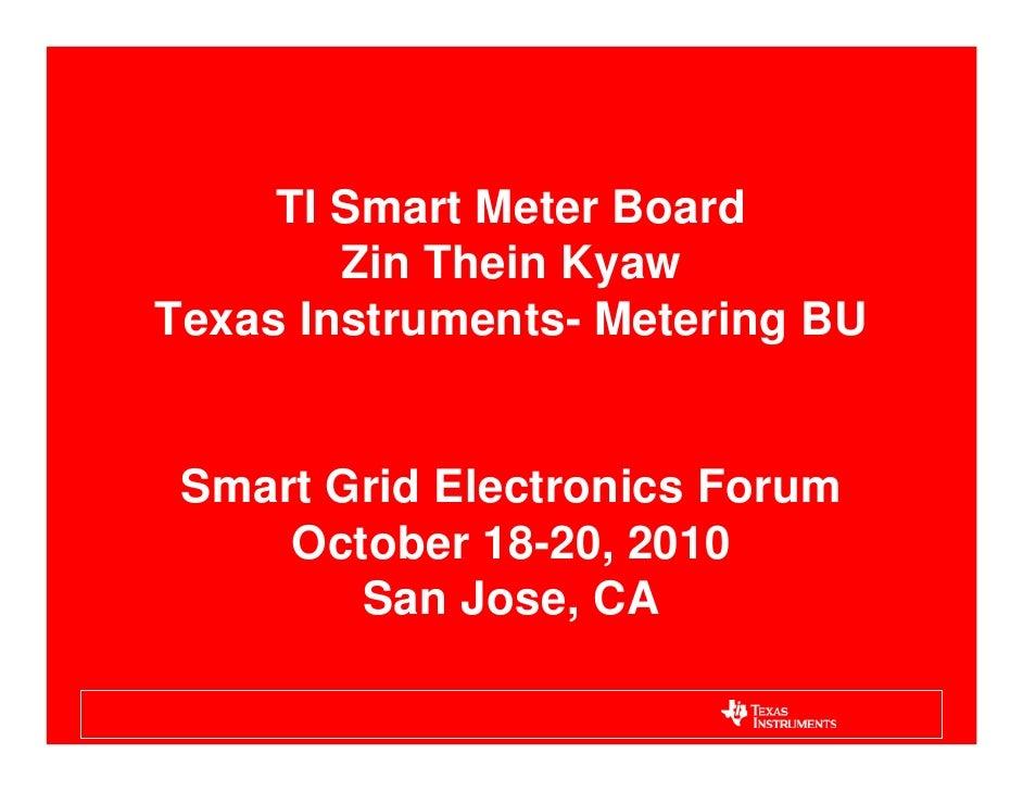 TI Smart Meter Board        Zin Thein KyawTexas Instruments- Metering BU Smart Grid Electronics Forum     October 18-20, 2...