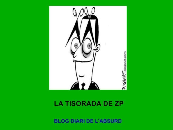 LA TISORADA DE ZP BLOG DIARI DE L'ABSURD