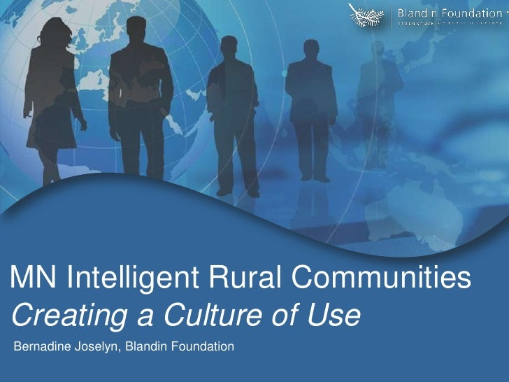 MN Intelligent Rural Communities Creating a Culture of Use<br />Bernadine Joselyn, Blandin Foundation <br />