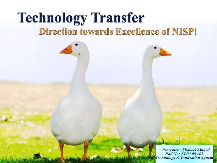 Technology Transfer	Direction towards Excellence of NISP!<br />      <br />    Presenter : Shakeel Ahmed<br />Roll No; STP...