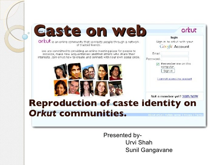 Caste on web Reproduction of caste identity on  Orkut  communities. Presented by- Urvi Shah Sunil Gangavane