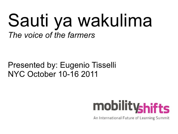 Sauti ya wakulimaThe voice of the farmersPresented by: Eugenio TisselliNYC October 10-16 2011