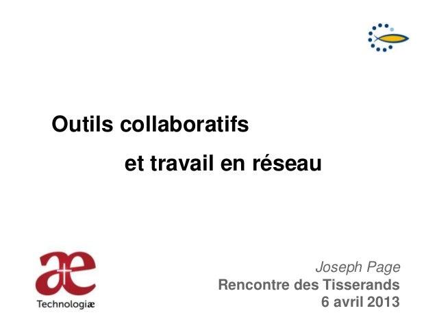 Outils collaboratifset travail en réseauJoseph PageRencontre des Tisserands6 avril 2013