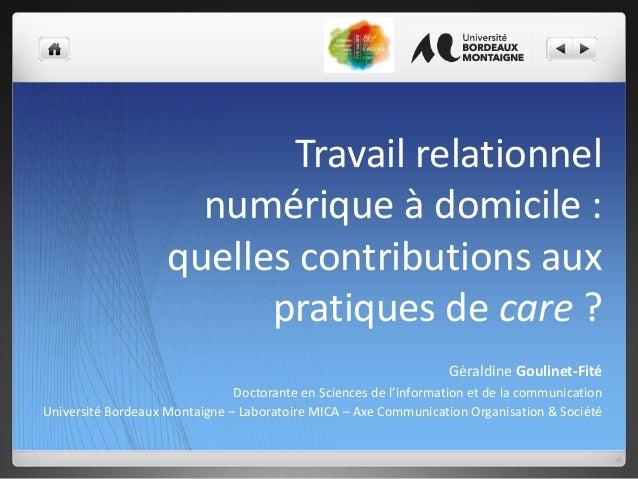 Travail relationnel numérique à domicile : quelles contributions aux pratiques de care ? Géraldine Goulinet-Fité Doctorant...