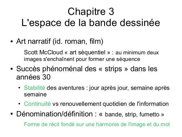 Chapitre 3 L'espace de la bande dessinée ● Art narratif (id. roman, film) Scott McCloud «art séquentiel» : au minimum de...