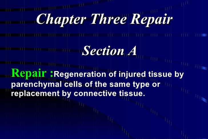 Repair : Regeneration of injured tissue by parenchymal cells of the same type or replacement by connective tissue. Chapter...