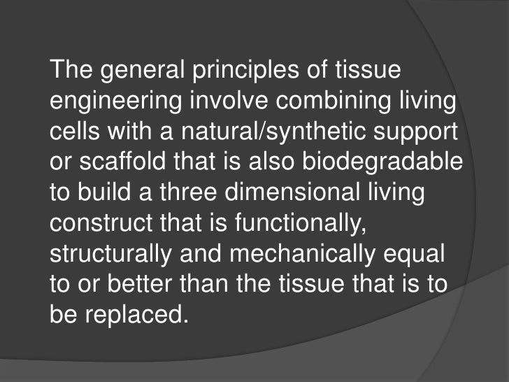 The general principles of tissueengineering involve combining livingcells with a natural/synthetic supportor scaffold that...