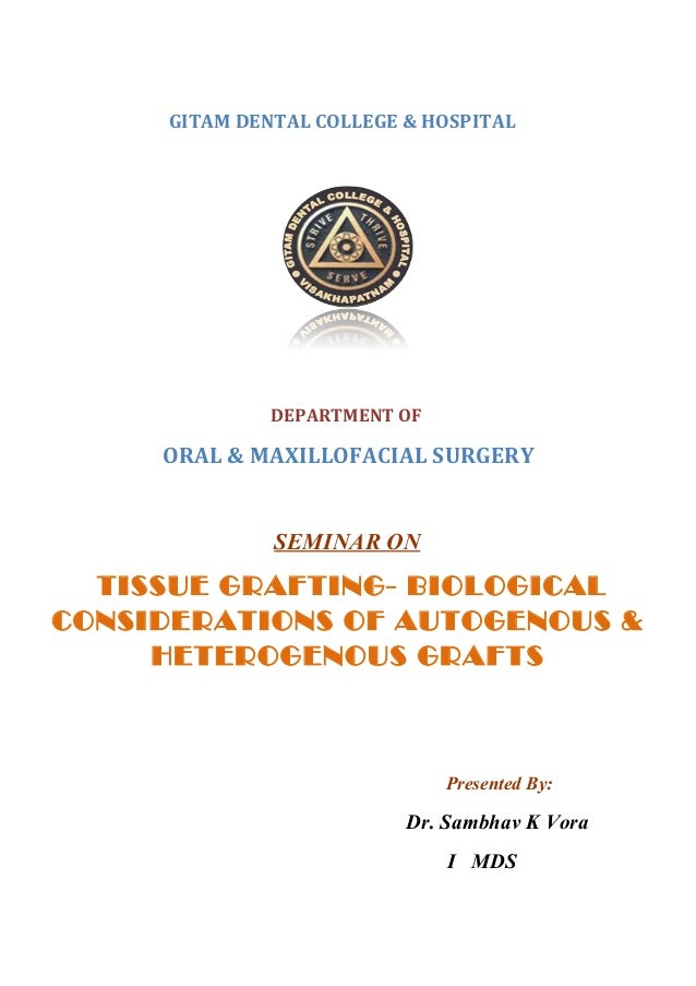 GITAM DENTAL COLLEGE & HOSPITAL DEPARTMENT OF ORAL & MAXILLOFACIAL SURGERY SEMINAR ON TISSUE GRAFTING- BIOLOGICAL CONSIDER...