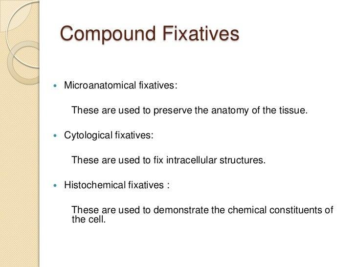    Cytological FixativesNuclear fixatives :  Carnoy's Fluid  Clarke's Fluid  Newcomer's Fluid  Flemming's FluidCytoplasmi...