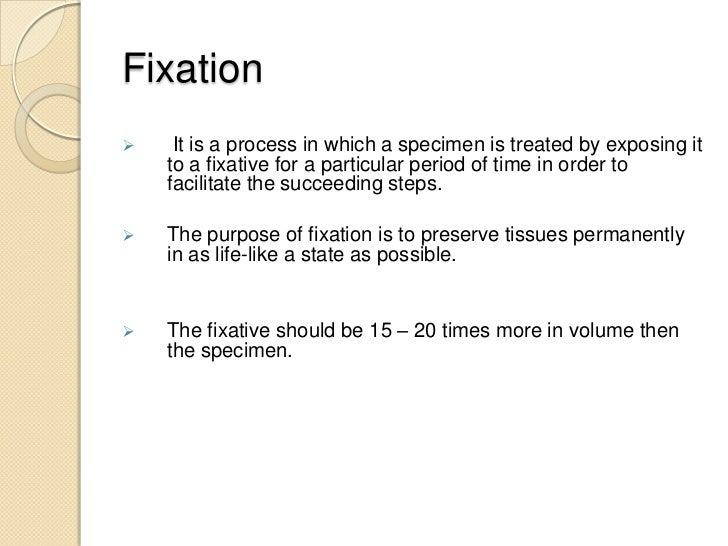 Fixation    It is a process in which a specimen is treated by exposing it    to a fixative for a particular period of tim...