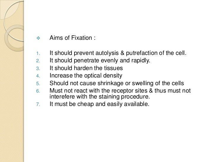     Aims of Fixation :1.   It should prevent autolysis & putrefaction of the cell.2.   It should penetrate evenly and rap...