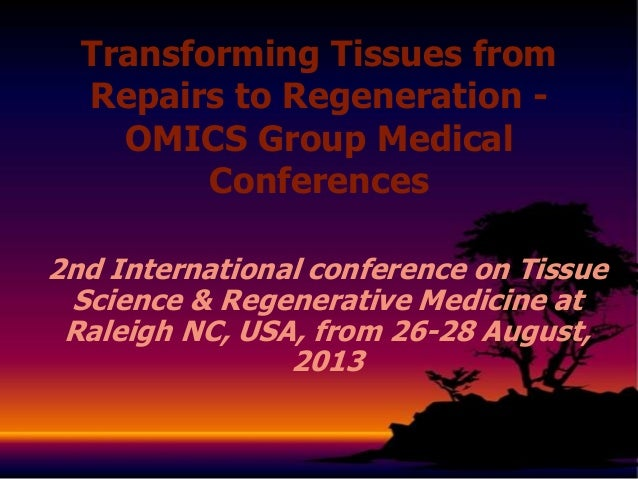 2nd International conference on Tissue Science & Regenerative Medicine at Raleigh NC, USA, from 26-28 August, 2013 Transfo...