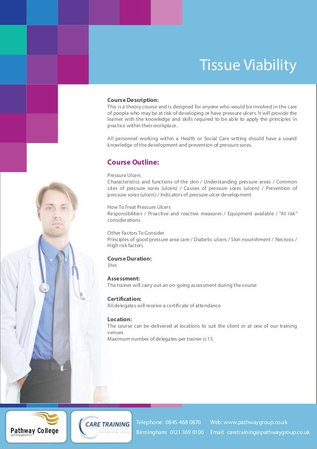 Tissue Viability Course Description: This is a theory course and is designed for anyone who would be involved in the care ...