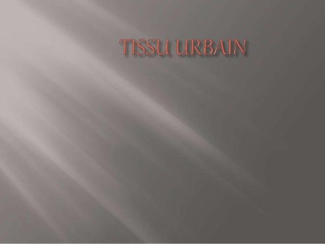 •Introduction •Problématiques -1- Tissu urbain: 1-tissu : -définition -typologie 2-urbain: -définition -même racine 3-tiss...