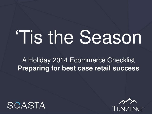 'Tis the Season A Holiday 2014 Ecommerce Checklist Preparing for best case retail success