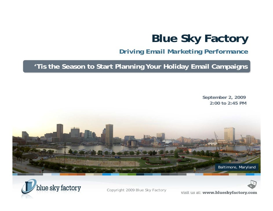 Blue Sky Factory                            Driving Email Marketing Performance  'Tis the Season to Start Planning Your Ho...
