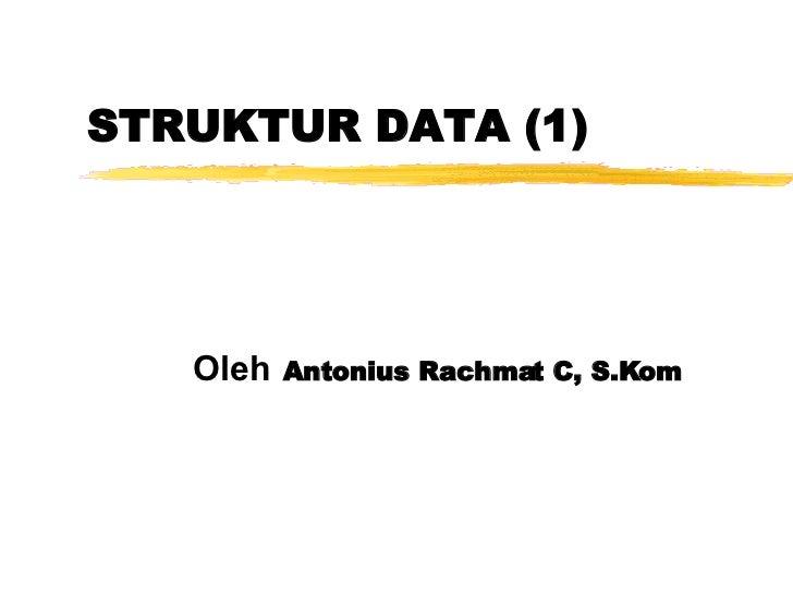 STRUKTUR DATA (1) Oleh   Antonius Rachmat C, S.Kom