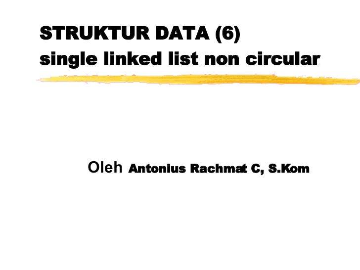 STRUKTUR DATA (6) single linked list non circular Oleh   Antonius Rachmat C, S.Kom