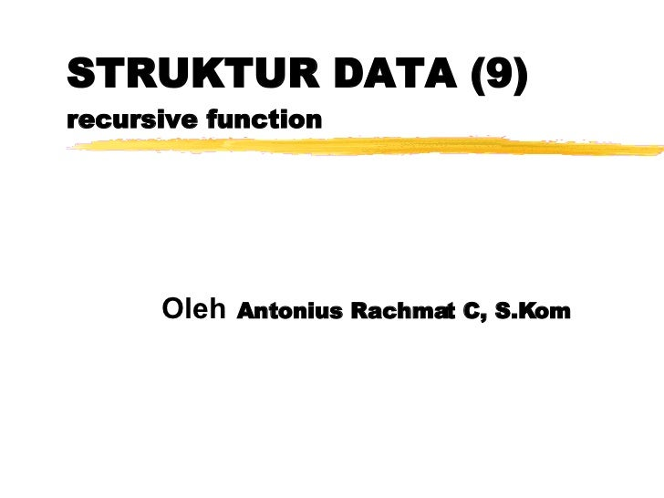 STRUKTUR DATA (9) recursive function Oleh   Antonius Rachmat C, S.Kom