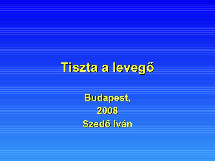 Tiszta a levegő Budapest, 2008 Szedő Iván