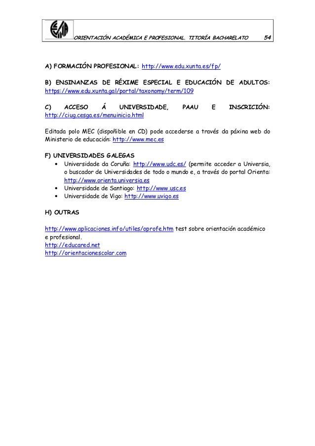 ORIENTACIÓN ACADÉMICA E PROFESIONAL. TITORÍA BACHARELATO 54 A) FORMACIÓN PROFESIONAL: http://www.edu.xunta.es/fp/ B) ENSIN...