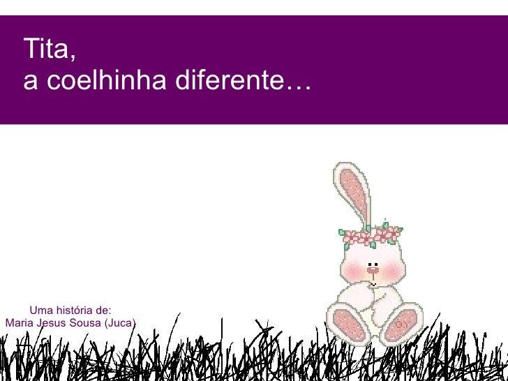 Tita,  a coelhinha diferente… Uma história de: Maria Jesus Sousa (Juca)