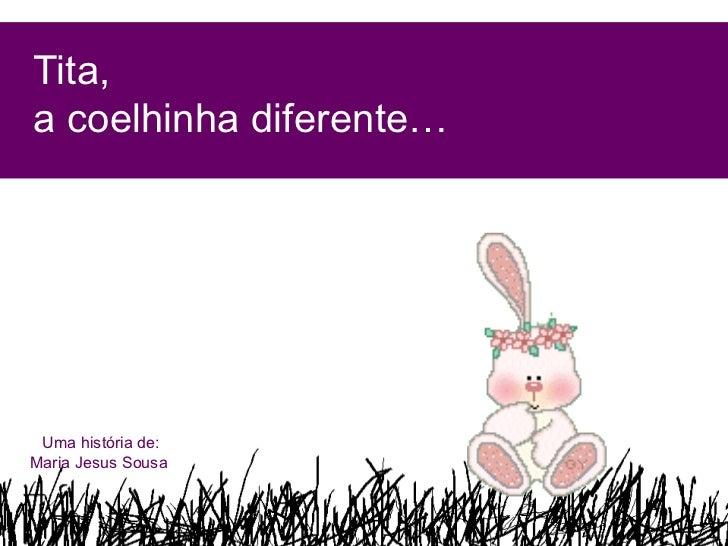 Tita,a coelhinha diferente… Uma história de:Maria Jesus Sousa
