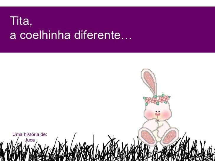 Tita,a coelhinha diferente…Uma história de:    Juca