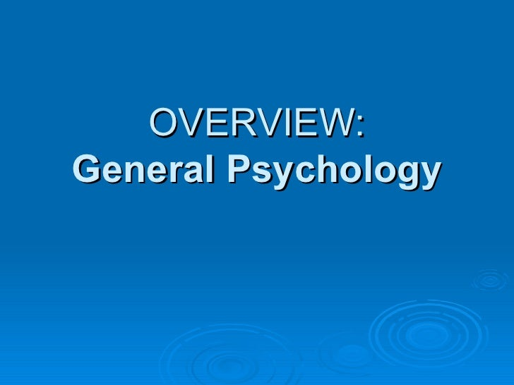 OVERVIEW:General Psychology