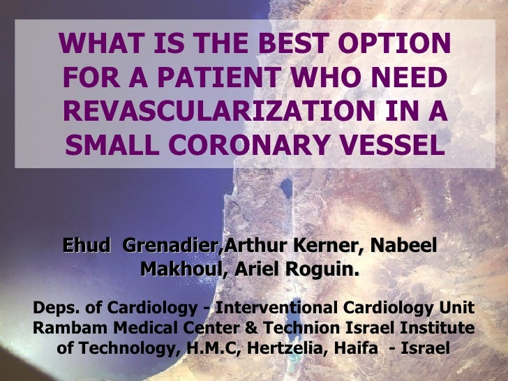 WHAT IS THE BEST OPTION FOR A PATIENT WHO NEED REVASCULARIZATION IN A SMALL CORONARY VESSEL Deps. of Cardiology - Interven...