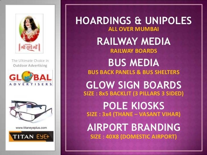 HOARDINGS & UNIPOLES<br />ALL OVER MUMBAI<br />RAILWAY MEDIA<br />RAILWAY BOARDS<br />BUS MEDIA<br />The Ultimate Choice i...