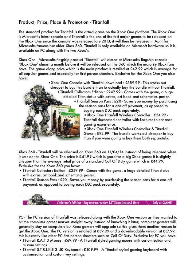 Product, Price, Place & Promotion - Titanfall ! The standard product for Titanfall is the actual game on the Xbox One plat...