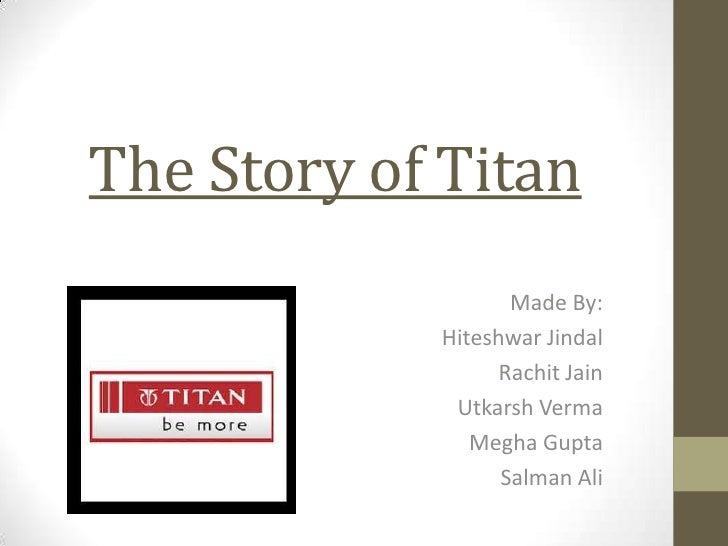 The Story of Titan                   Made By:            Hiteshwar Jindal                  Rachit Jain             Utkarsh...