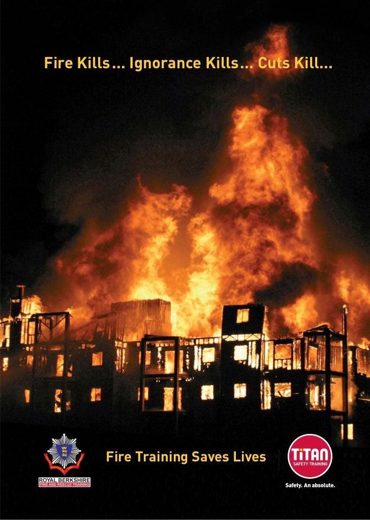 Fire Kills... Ignorance Kills... Cuts Kill...         Fire Training Saves Lives