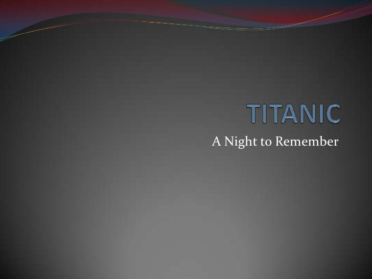 TITANIC<br />A Night to Remember<br />