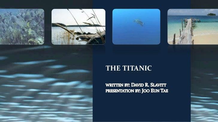 the titanic written by: David R. Slavittpresentation by: Joo Eun Tae<br />