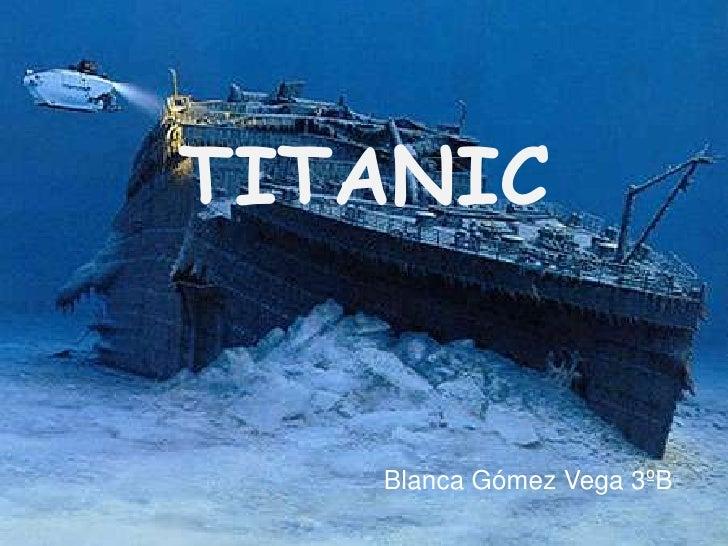 TITANIC   Blanca Gómez Vega 3ºB