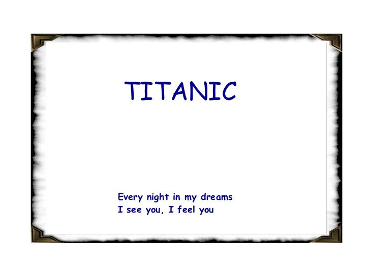 TITANIC Every night in my dreams I see you, I feel you