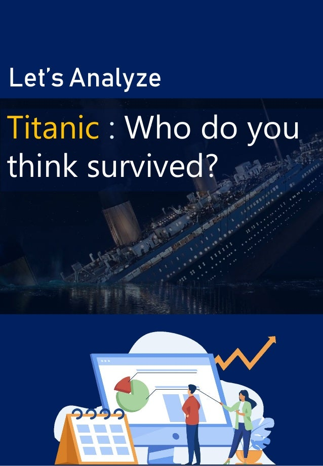 Let's Analyze Titanic : Who do you think survived?
