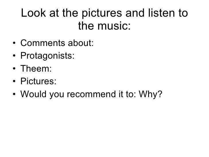 Look at the pictures and listen to the music: <ul><li>Comments about: </li></ul><ul><li>Protagonists: </li></ul><ul><li>Th...