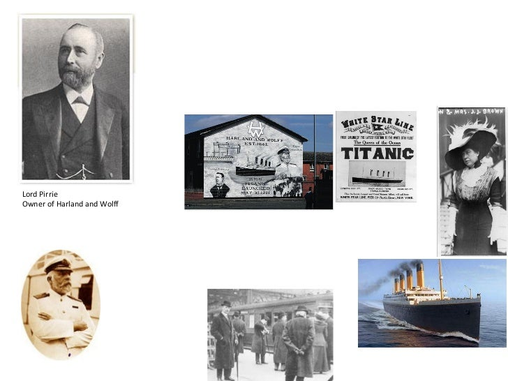 Lord PirrieOwner of Harland and Wolff