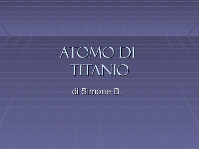 Atomo diAtomo di TITANIOTITANIO di Simone B.di Simone B.