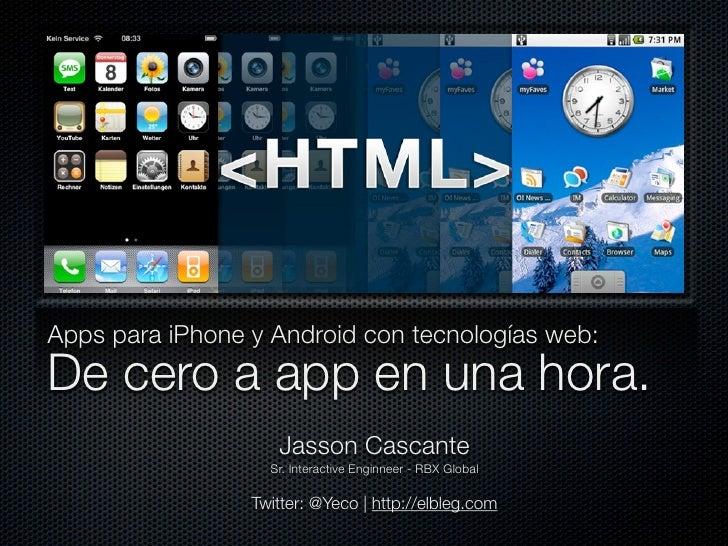 Apps para iPhone y Android con tecnologías web: De cero a app en una hora.                     Jasson Cascante            ...