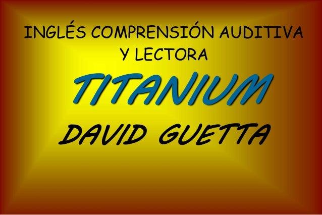 INGLÉS COMPRENSIÓN AUDITIVA  Y LECTORA  TITANIUM  DAVID GUETTA