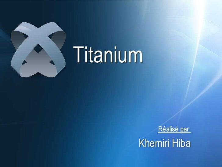 Titanium           Réalisé par:       Khemiri Hiba