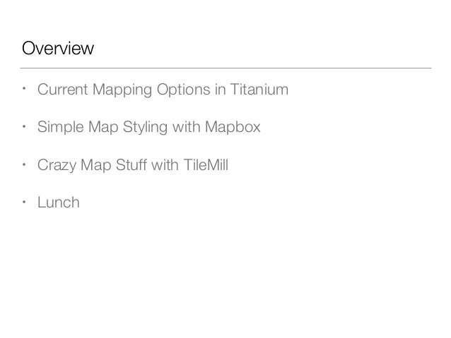 Build Custom Maps with Appcelerator Titanium, Mapbox and OpenStreetMap - tiConf NY 2014 Slide 2